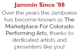 Jammin Since '88 Over the years the Jamboree has become known as The Marketplace For Colorado Performing Arts, thanks to dedicated artists and presenters like you!